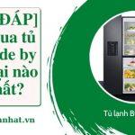[GIẢI ĐÁP] Nên mua tủ lạnh side by side loại nào tốt nhất?
