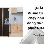 [GIẢI ĐÁP] Vì sao tủ lạnh đang chạy nhưng không đông đá? Cách khắc phục NHANH NHẤT
