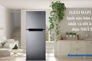 [GIẢI ĐÁP] Tủ lạnh nào bán chạy nhất và tiết kiệm điện NHẤT?