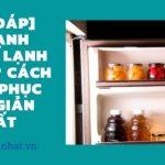 [GIẢI ĐÁP] Tủ lạnh không lạnh vì sao? Cách khắc phục ĐƠN GIẢN nhất