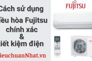 Cách sử dụng điều hòa Fujitsu của Nhật giúp tiết kiệm điện năng