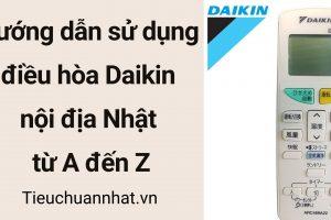 Hướng dẫn cách sử dụng điều hòa Daikin Nhật Bản từ A đến Z