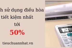Cách sử dụng điều hòa tiết kiệm điện nhất tới 50% hàng tháng
